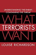 What Terrorists Want Understanding the Enemy Containing the Threat