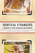 Identical Strangers A Memoir of Twins Separated & Reunited