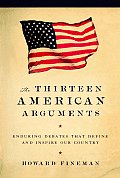 Thirteen American Arguments Enduring Debates That Define & Inspire Our Country