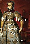 Mary Tudor Princess Bastard Queen