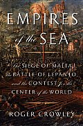 Empires of the Sea The Siege of Malta the Battle of Lepanto & the Contest for the Center of the World