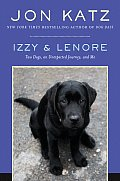 Izzy &amp; Lenore: Two Dogs, an Unexpected Journey, and Me Cover