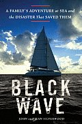Black Wave A Familys Adventure at Sea & the Disaster That Saved Them - Signed Edition