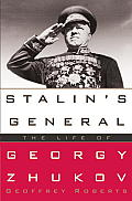 Stalins General The Life of Georgy Zhukov
