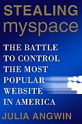 Stealing Myspace: The Battle to Control the Most Popular Website in America Cover