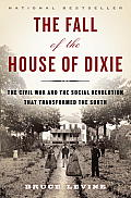 Fall of the House of Dixie The Civil War & the Social Revolution That Transformed the South