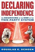 Declaring Independence The Beginning of the End of the Two Party System