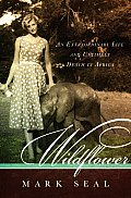 Wildflower An Extraordinary Life & Untimely Death in Africa
