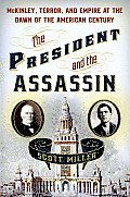 President & the Assassin McKinley Terror & Empire at the Dawn of the American Century