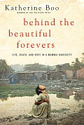 Behind The Beautiful Forevers: Life, Death, & Hope In A Mumbai Undercity by Katherine Boo