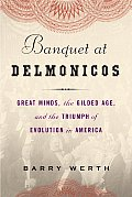 Banquet at Delmonicos Great Minds the Gilded Age & the Triumph of Evolution in America