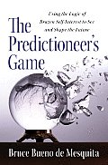 Predictioneer Using the Logic of Brazen Self Interest to See & Shape the Future