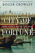 City of Fortune How Venice Rules the Seas