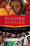 Playing with Fire Pakistan at War with Itself