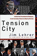 Tension City Inside the Presidential Debates from Kennedy Nixon to Obama McCain