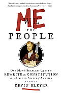 Me the People Or One Mans Quest to Rewrite the Constitution of the United States of America
