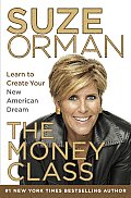 The Money Class: Learn to Create Your New American Dream
