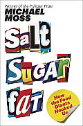 Salt Sugar Fat How the Food Giants Hooked Us