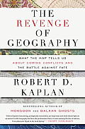 The Revenge of Geography: What the Map Tells Us about Coming Conflicts and the Battle Against Fate Cover