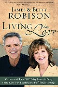 Living in Love: Co-Hosts of TV's Life Today, James and Betty Share Keys to an Exciting and Fulfilling Marriage Cover