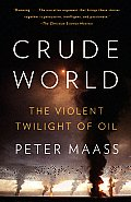 Crude World The Violent Twilight of Oil