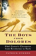 Boys from Dolores Fidel Castros Schoolmates from Revolution to Exile