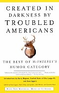 Created in Darkness by Troubled Americans The Best of McSweeneys Humor Category