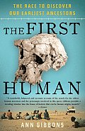 First Human The Race to Discover Our Earliest Ancestors