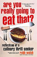 Are You Really Going to Eat That Reflections of a Culinary Thrill Seeker