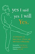 Yes I Said Yes I Will Yes.: A Celebration of James Joyce, Ulysses, and 100 Years of Bloomsday Cover