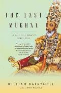Last Mughal The Fall of a Dynasty Delhi 1857