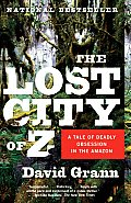The Lost City of Z: A Tale of Deadly Obsession in the Amazon (Vintage Departures) Cover