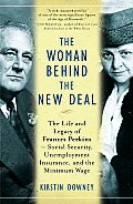 The Woman Behind the New Deal: The Life and Legacy of Frances Perkins, Social Security, Unemployment Insurance, and the Minimum Wage Cover