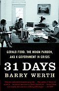 31 Days: Gerald Ford, The Nixon Pardon, & A Government In Crisis by Barry Werth