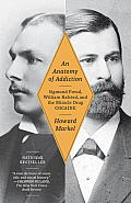 An Anatomy of Addiction: Sigmund Freud, William Halsted, and the Miracle Drug Cocaine (Vintage) Cover