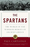 Spartans The World of the Warrior Heroes of Ancient Greece