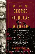 George, Nicholas and Wilhelm: Three Royal Cousins and the Road to World War I (Vintage) Cover