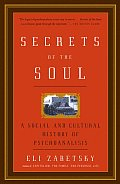 Secrets of the Soul A Social & Cultural History of Psychoanalysis