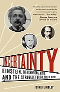 Uncertainty: Einstein, Heisenberg, Bohr, and the Struggle for the Soul of Science Cover
