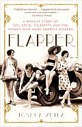 Flapper A Madcap Story of Sex Style Celebrity & the Women Who Made America Modern