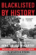Blacklisted By History The Untold Story of Senator Joe McCarthy & His Fight Against Americas Enemies