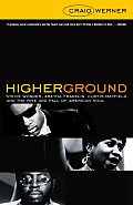 Higher Ground Stevie Wonder Aretha Franklin Curtis Mayfield & the Rise & Fall of American Soul