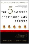 The 5 Patterns of Extraordinary Careers: The Guide for Achieving Success and Satisfaction