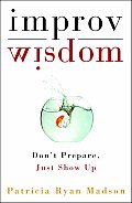Improv Wisdom Dont Prepare Just Show Up