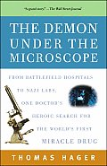 Demon Under the Microscope From Battlefield Hospitals to Nazi Labs One Doctors Heroic Search for the Worlds First Miracle Drug
