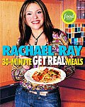 Rachael Ray's 30-Minute Get Real Meals: Eat Healthy Without Going to Extremes Cover