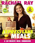 Rachael Ray Express Lane Meals What to Keep on Hand What to Buy Fresh for the Easiest Ever 30 Minute Meals