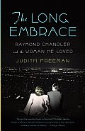 Long Embrace Raymond Chandler & the Woman He Loved