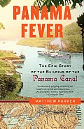 Panama Fever The Epic Story of the Building of the Panama Canal