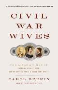 Civil War Wives: The Lives & Times of Angelina Grimke Weld, Varina Howell Davis & Julia Dent Grant